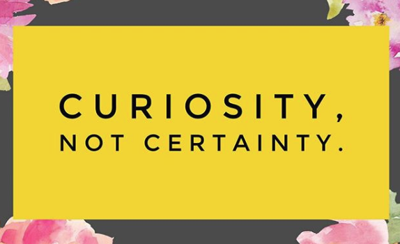 curiosity-not-certainty